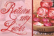Cast The Return My Lover Spell For You To Bring Back An Ex
