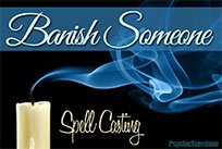 Cast A Spell To Banish Someone From Your Life And Surroundings